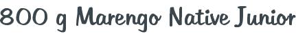 800 g Marengo Native Junior